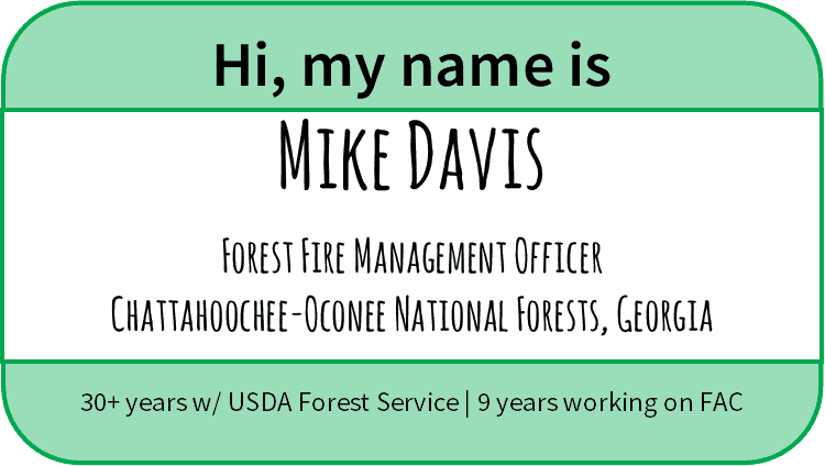 Name tag for Mike Davis: Forest Fire Management Officer, Chattahoochee-Oconee National Forest, Georgia. 30+ years w/ USDA Forest Service, 9 years working on FAC