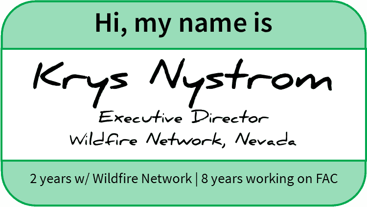 "Name-tag reading, ""Hi my name is Krys Nystrom, Executive Director, Wildfire Network, Nevada. 2 years w/ Wildfire Network; 8 years working on FAC"