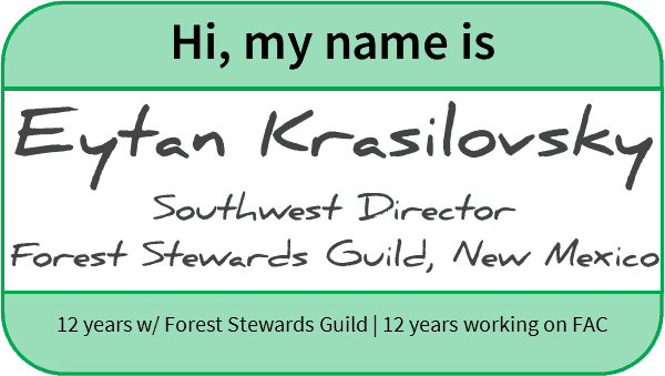 "Nametag reading ""Eytan Krasilovsky, Southwest Director, Forest Stewards Guild, New Mexico, 12 years w/ Forest Stewards Guild ,12 years working on FAC"