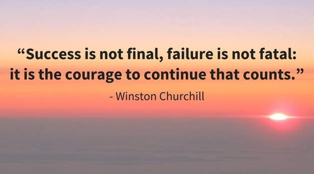 "Sunrise, with the following quotation imposed: ""Success is not final; failure is not fatal; it is the courage to continues that counts."" -Winston Churchill"