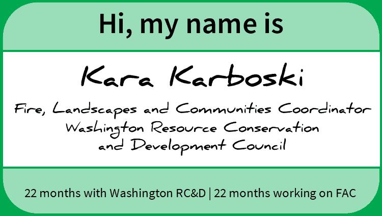 "Nametag reading ""Hi, my name is Kara Karboski; Fire, Landscapes and Communities Coordinator, Washington Resource Conservation Development Council"