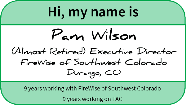 "Nametag reading, ""Hi, my name is Pam Wilson (Almost Retired) Executive Director FireWise of Southwest Colorado Durango, CO, 9 years working with FireWise of Southwest Colorado, 9 years working on FAC"