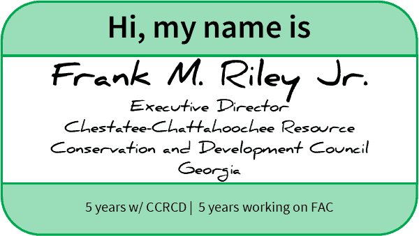 "Nametag reading, ""Hi, my name is Frank M. Riley Jr., Executive Director, Chestatee-Chattahoochee Resource Conservation and Development Council, Georgia. Five years working for CCRCD and five years working on FAC"