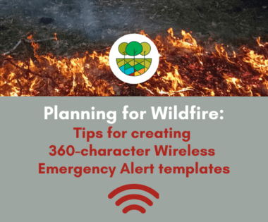 Planning for Wildfire: Tips for creating 360-character Wireless Emergency Alert templates