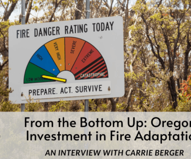 From the Bottom Up: Oregon's Investment in Fire Adaptation (An Interview with Carrie Berger)