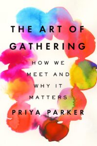 A book cover entitled The Art of Gathering: How We Meet and Why it Matters