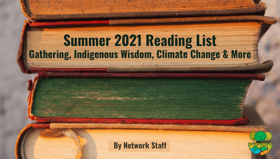 Summer 2021 Reading List: Gathering, Indigenous Wisdom, Climate Change & More