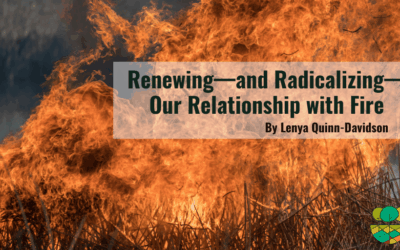 Renewing—and Radicalizing—Our Relationship with Fire