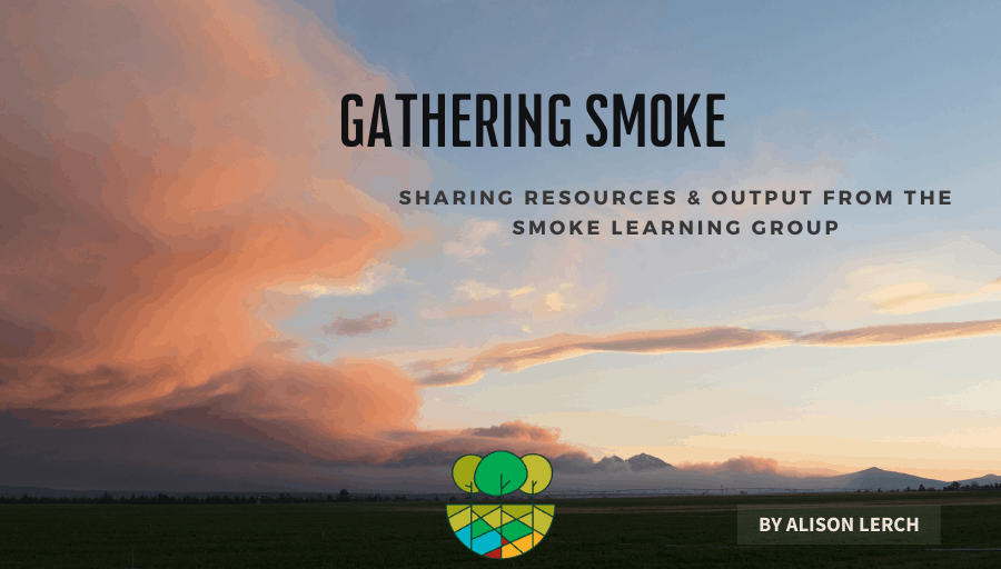 Gathering Smoke: Sharing Resources and Output from the Smoke Learning Group